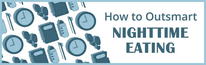 nighttime eating, night time eating, nighttime snacking, night time snacking, nighttime snacking strategies